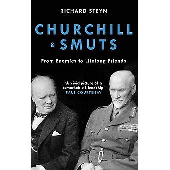 Churchill & Smuts - From Enemies to Lifelong Friends by Richard St