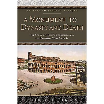 A Monument to Dynasty and Death - The Story of Rome's Colosseum and th