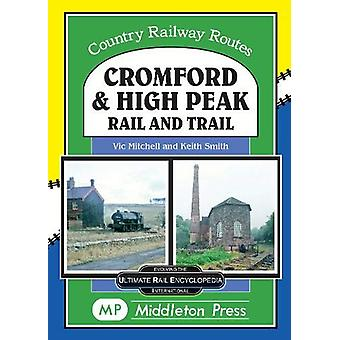 Cromford And High Peak. - by Rail and Trail by Vic Mitchell - 97819103