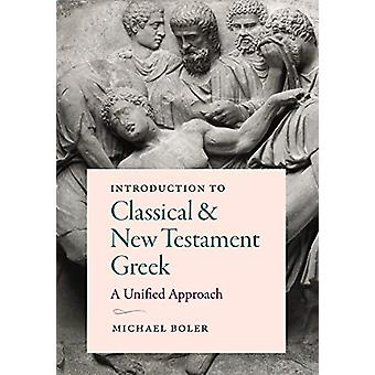 Introduction to Classical and New Testament Greek - A Unified Approach