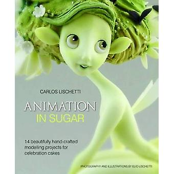 Animation in Sugar - 14 Beautifully Hand-crafted Modelling Projects fo