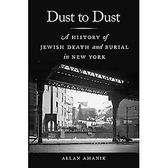 Dust to Dust: A History of Jewish Death and Burial� in New York (Goldstein-Goren Series in American Jewish History)