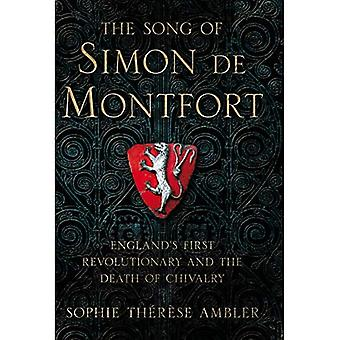 Song of Simon de Montfort:� England's First Revolutionary and the Death� of Chivalry
