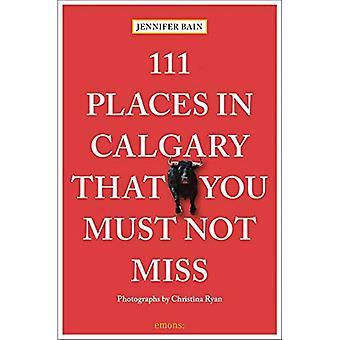111 plaatsen in Calgary die je niet mag missen (111 plaatsen / winkels)