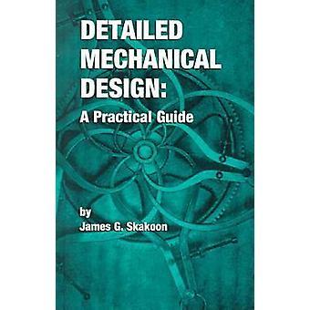 Yksityiskohtainen mekaaninen suunnittelu - Käytännöllinen opas tekijältä James G. Skakoon - 9