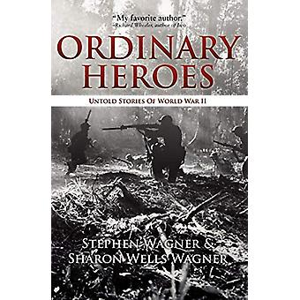 Ordinary Heroes - Untold Stories of World War II by Stephen Wagner - 9