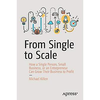 From Single to Scale - How a Single Person - Small Business - or an En