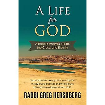 A Life for God - A Rabbi's Analysis of Life - the Cross - and Eternity