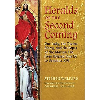 Heralds of the Second Coming - Our Lady - the Divine Mercy - and the P