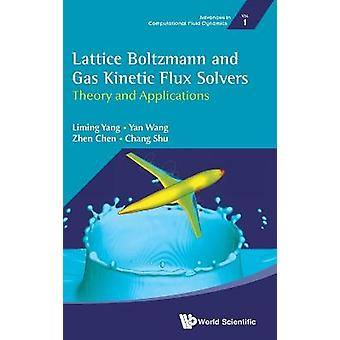 Lattice Boltzmann and Gas Kinetic Flux Solvers Theory and Applications 1 Advances In Computational Fluid Dynamics