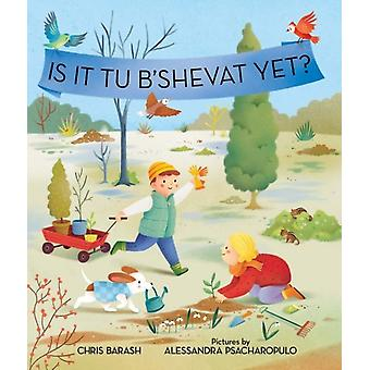 Is It Tu BShevat Yet by Chris Barash & Illustrated by Alessandra Psacharopulo