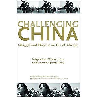 Challenging China  Struggle and Hope in an Era of Change by Edited by Sharon Hom & Edited by Stacey Mosher