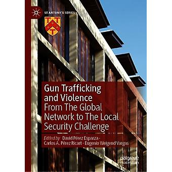 Gun Trafficking and Violence by Edited by David Perez Esparza & Edited by Carlos A Perez Ricart & Edited by Eugenio Weigend Vargas