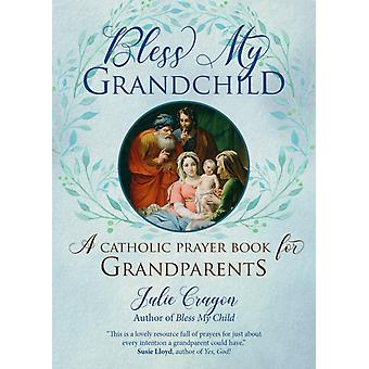 Bless My Grandchild  A Catholic Prayer Book for Grandparents by Julie Cragon