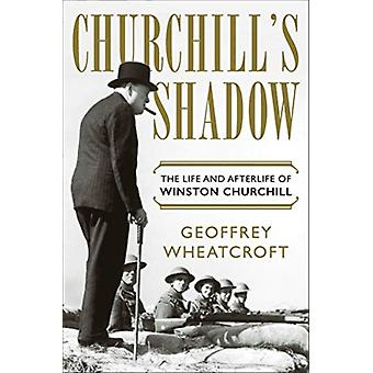 Churchills Shadow  The Life and Afterlife of Winston Churchill by Geoffrey Wheatcroft