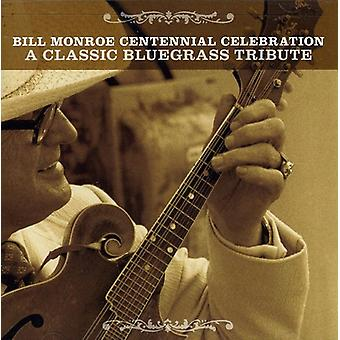 Bill Monroe Centennial Celebration : Classic Bluegr - Bill Monroe Centennial Celebration : importation USA Classic Bluegr [CD]