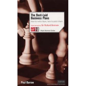 The Best Laid Business Plans How to Write Them How to Pitch Them par Paul Barrow et Foreword par Sir Richard Branson