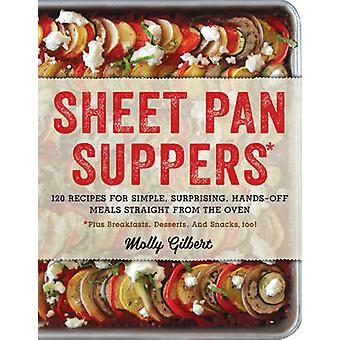 Sheet Pan Suppers - 120 Recipes for Simple - Surprising - Hands-off Me