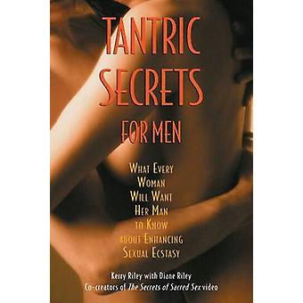 Tantric Secrets for Men - What Every Woman Will Want Her Man to Know A