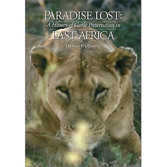 Paradise Lost - A History of Game Preservation in East Africa by Thoma