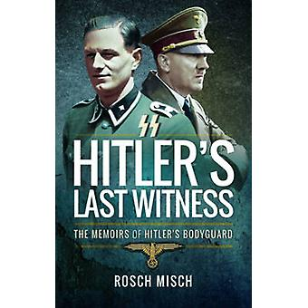 Testigo pasado de Hitler - las memorias de guardaespaldas de Hitler por Rochus Mi
