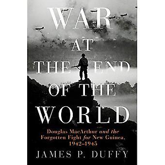 Kriget i slutet av världen: Douglas MacArthur och glömda kampen för nya Guinea, 1942-1945