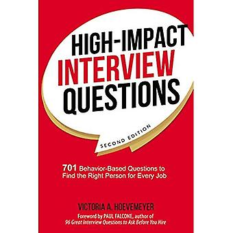 High-Impact Interview Questions: 701 Behavior-Based Questions to Find the Right Person for Every Job
