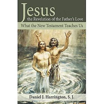 Jésus, la révélation de l'amour du père: ce que nous enseigne le nouveau Testament