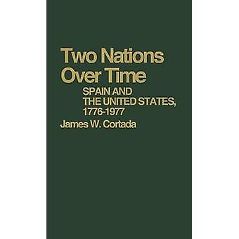 Two Nations Over Time Spain and the United States 17761977 by Cortada & James W.