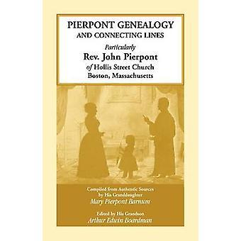 Pierpont Genealogie und Verbindungslinien besonders Pfr John Pierpont von Hollis Street Church Boston Massachusetts von Barnum & Maria Pierpont
