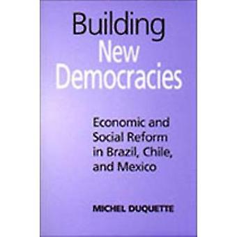 Renforcement des nouvelles démocraties réforme économique et sociale au Brésil Chili et au Mexique par Duquette & Michel