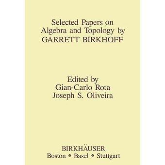 Ausgewählte Aufsätze über Algebra und Topologie von Garrett Birkhoff von Oliveira & j.s.