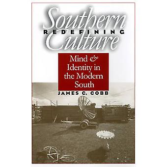 Redefining Southern Culture Mind and Identity in the Modern South by Cobb & James C.
