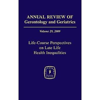 Examen annuel de la gérontologie et gériatrie Volume 29 2009 LifeCourse Perspectives sur les inégalités de santé fin de vie par Antonucci & Toni C.