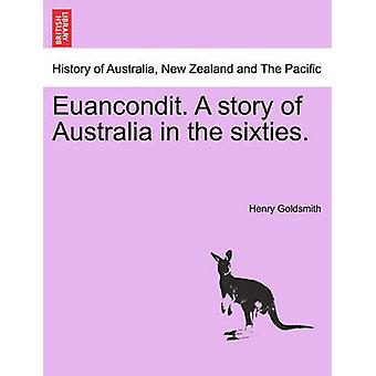 Euancondit. A story of Australia in the sixties. by Goldsmith & Henry