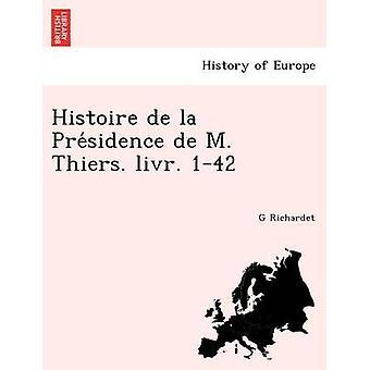 Histoire de la Presidence de M. Thiers. livr. 142 by Richardet & G