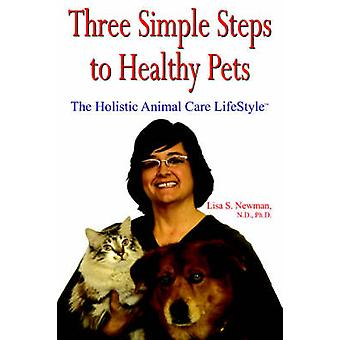 Three Simple Steps to Healthy Pets The Holistic Animal Care Lifestyletm by Newman & Lisa S.