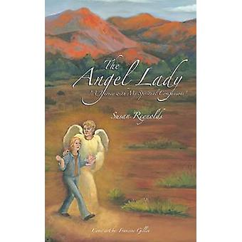 The Angel Lady A Journey with My Spiritual Companions by Reynolds & Susan