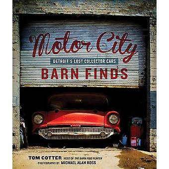 Motor City Barn Finds - Detroit's Lost Collector Cars by Tom Cotter -