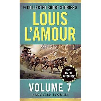 Collected Short Stories of Louis L'Amour - Volume 7 - The Frontier Sto