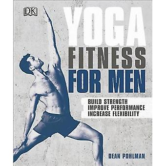 Yoga Fitness for Men - Build Strength - Improve Performance - and Incr