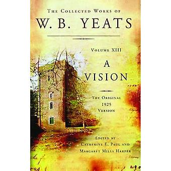 The Collected Works of W.B. Yeats Volume XIII - A Vision - The Original