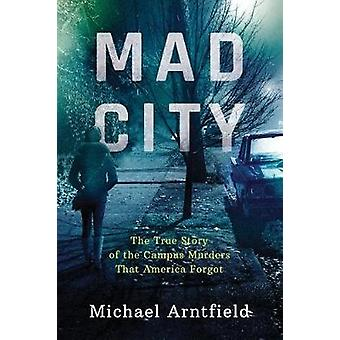 Mad City - The True Story of the Campus Murders that America Forgot by