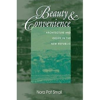 Beauty & Convenience - Architecture and Order in the New Republic by S