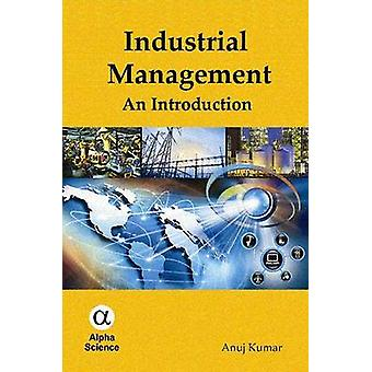 Industrial Management - An Introduction by Anuj Kumar - 9781842659236