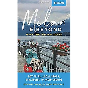 Moon Milan & Beyond: With the Italian Lakes (First Edition): Day Trips, Local Spots, Strategies to Avoid Crowds