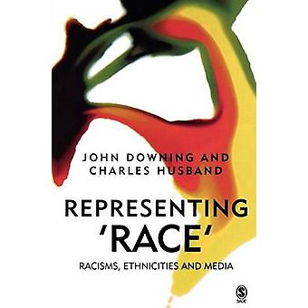 Representing Race Racisms Ethnicity and the Media by Downing & John
