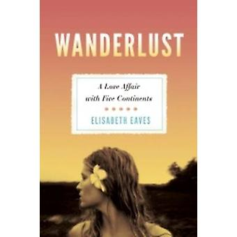 Wanderlust - A Love Affair With Five Continents by Elisabeth Eaves - 9