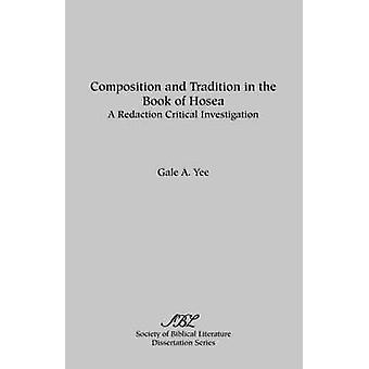 Composition and Tradition in the Book of Hosea A Redaction Critical Investigation by Yee & Gale A.