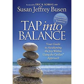 Tap Into Balance Your Guide to Awakening the Joy Within Using the Getset Approach by Busen & Susan Jeffrey